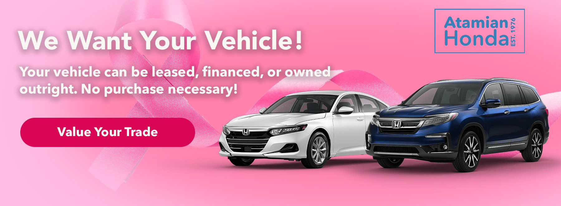 We Want Your Vehicle! Subtext: Your vehicle can be leased, financed, or owned outright. No purchase necessary!