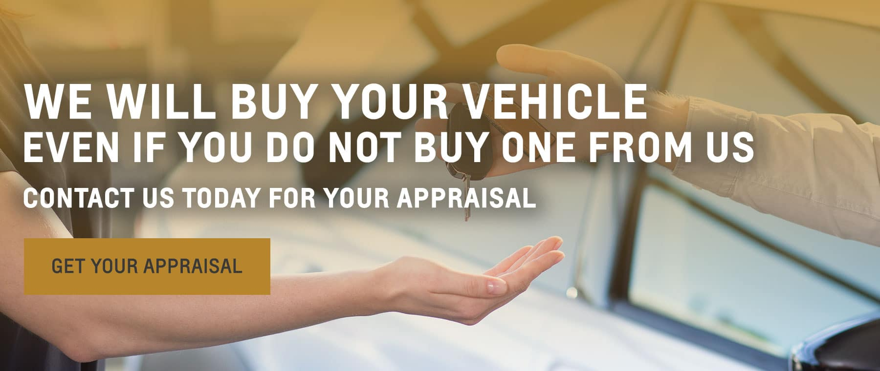 We will buy your vehicle even if you do not buy one from us