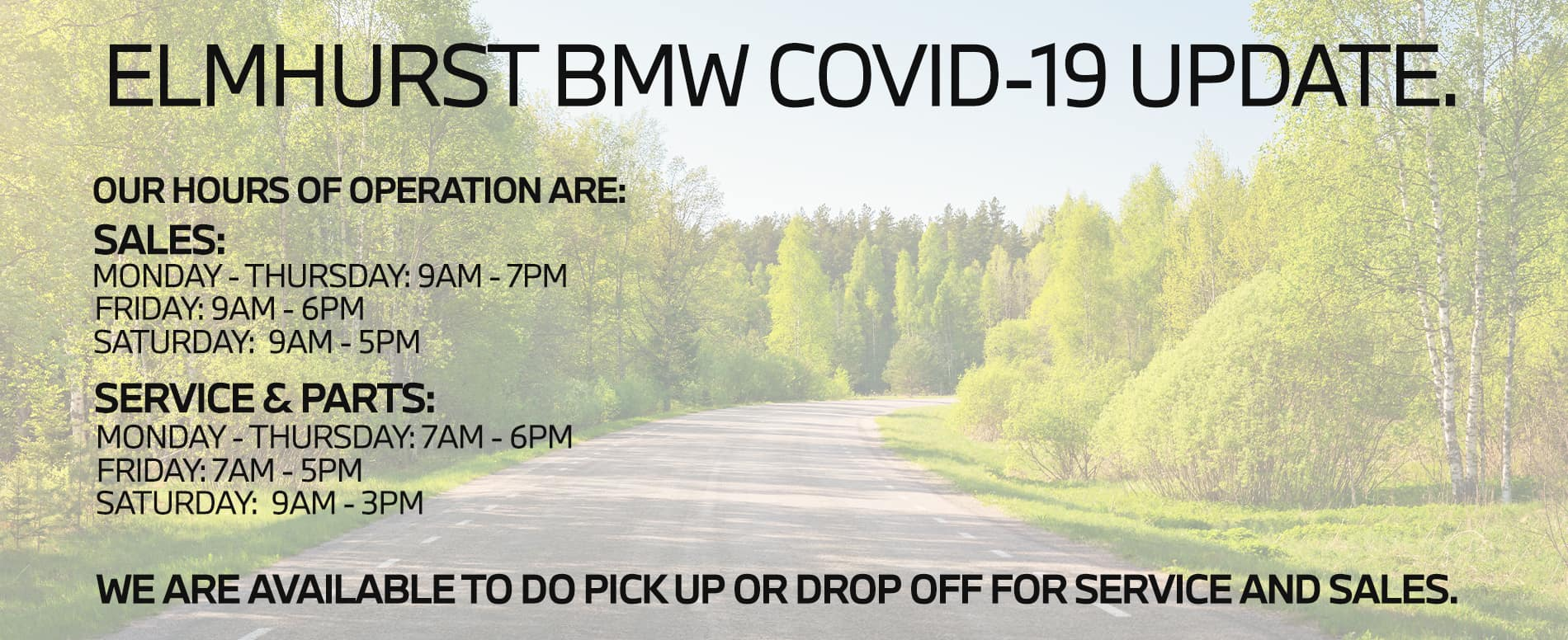 Covid-19 Updated Hours Homepage Slide. Also available for pick up and drop off. Background of a road with trees along both sides.