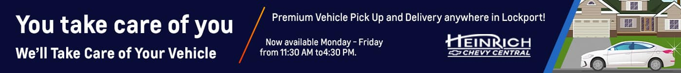 You Take Care of You | We'll Take Care of Your Vehicle. Premium Vehicle Pick Up and Delivery anywhere in Lockport | Now available Monday-Friday from 11:30 AM to 4:30 PM