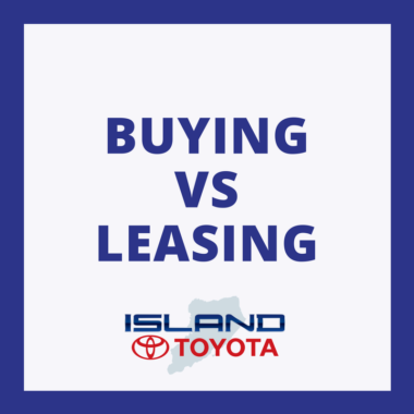 Buying vs Leasing at Island Toyota
