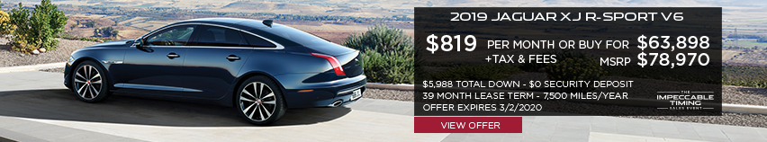 2019 JAGUAR XJ R-SPORT V6 PARKED ON CONCRETE SLAB ON MOUTNAIN ABOVE DESERT TERRAIN IN BACKGROUND. STOCK # K8W17540. MSRP $78,970 OR BUY FOR $63,898 + FEES & TAXES. $819 PER MONTH PLUS TAX FOR 39 MONTHS. 7,500 MILES PER YEAR. $5,988 TOTAL DOWN & $0 SECURITY DEPOSIT. OFFER EXPIRES 3/2/2020.