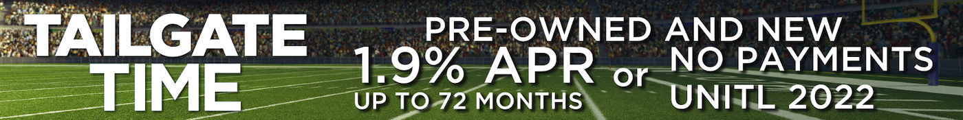Tailgate Time: Pre-owned and new 1.9% APR for up to 72 months or no payments until 2022.