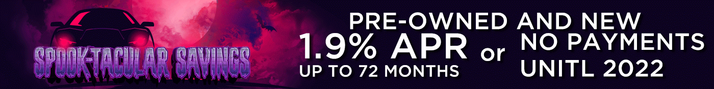Spooktacular Savings: Pre-owned and new 1.9% APR for up to 72 months or no payments until 2022.