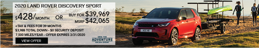 2020 LAND ROVER DISCOVERY SPORT DRIVING THROUGH SANDY TERRAIN HAULING KAYAKS WITH WATER IN BACKGROUND. STOCK # LH838555. MSRP $42,065 OR BUY FOR $39,969 + FEES & TAXES. $428 PER MONTHS PLUS TAX FOR 39 MONTHS. 7,500 MILES PER YEAR. $3,988 TOTAL DOWN & $0 SECURITY DEPOSIT. OFFER EXPIRES 3/31/2020.