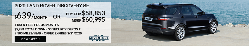 2020 LAND ROVER DISCOVERY SE PARKED ON CONCRETE FACING WATER. STOCK # L2421378. MSRP $60,995 OR BUY FOR $58,853 + FEES & TAXES. $639 PER MONTH PLUS TAX FOR 36 MONTHS. 7,500 MILES PER YEAR. $5,988 TOTAL DOWN & $0 SECURITY DEPOSIT. OFFER EXPIRES 3/31/2020.