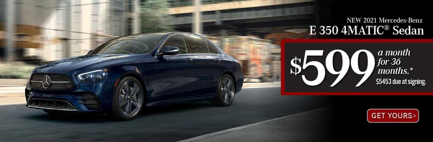 New 2021 Mercedes-Benz E 350 4MATIC® Sedan $599 a month for 36 months. $5453 DAS. Get Yours.