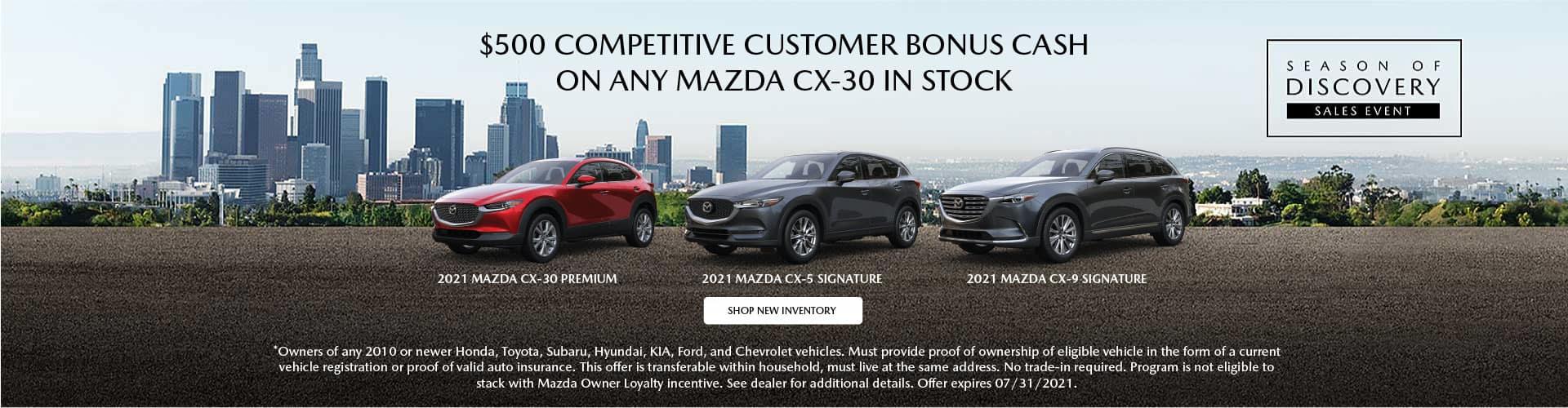 $500 COMPETITIVE Customer BONUS CASH ON any MAZDA CX-30 in stock