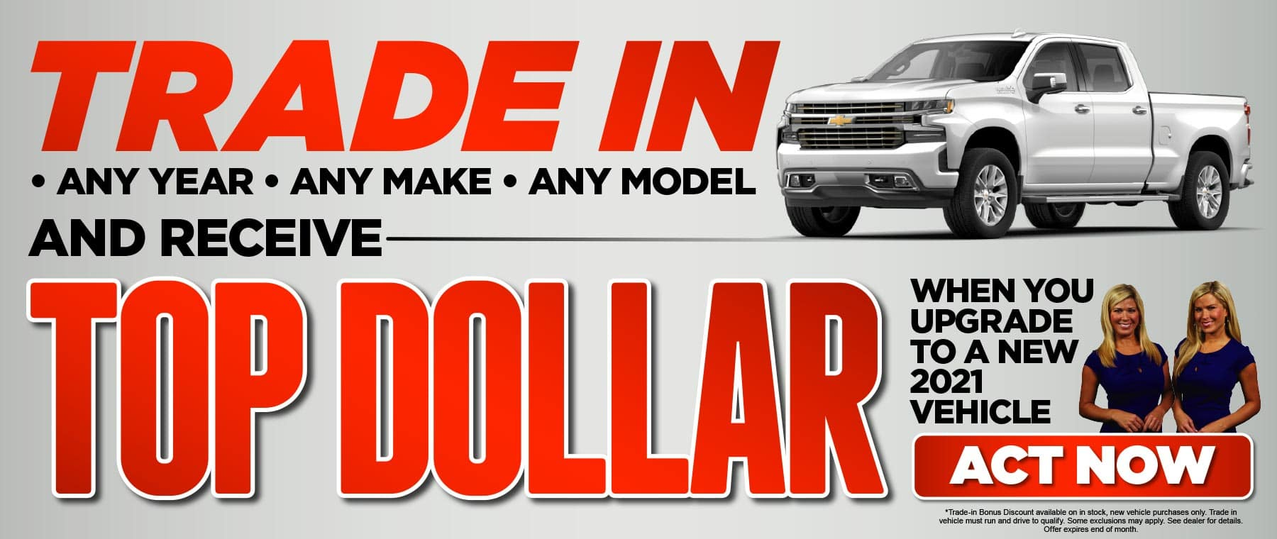 Trade in and receive TOP DOLLAR* - ACT NOW